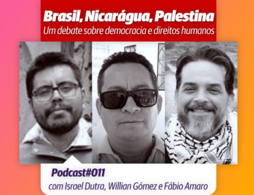 Brasil, Nicarágua, Palestina: democracia e direitos humanos – Podcast 11